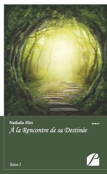 Couverture du livre « À la rencontre de sa destinée t.1 » de Nathalie Hirt aux éditions Du Pantheon