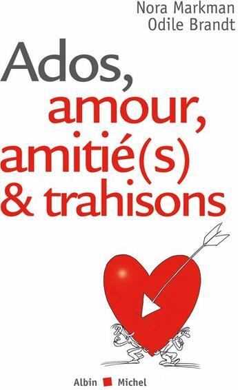 Couverture du livre « Ados, amour, amitié(s) & trahisons... » de Markman-N+ Brandt-O aux éditions Albin Michel