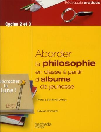 Couverture du livre « Aborder la philosophie en classe à partir d'albums de jeunesse » de Edwige Chirouter aux éditions Hachette Education