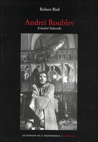 Couverture du livre « Andreï Roublev d'Andreï Tarkovski » de Robert Bird aux éditions Transparence