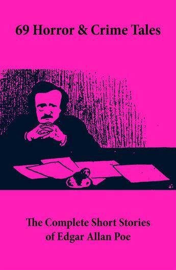 Couverture du livre « 69 Horror & Crime Tales: The Complete Short Stories of Edgar Allan Poe » de Edgar Allan Poe aux éditions E-artnow