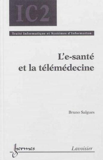 Couverture du livre « L'E-Sante Et La Telemedecine » de Bruno Salgues aux éditions Hermes Science Publications