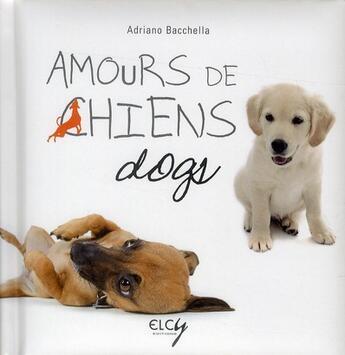 Couverture du livre « Amours de chiens » de Adriano Bacchella aux éditions Elcy