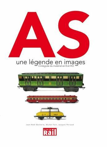 Couverture du livre « AS, une légende en images : l'intégrale du matériel en 0 et HO » de Jean-Noel Becherie et Michel Fort et Jacques Perraud aux éditions La Vie Du Rail