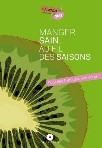 Couverture du livre « Agenda « manger sain, au fil des saisons ; pour être bien dans son corps ! » 2013 » de Francoise Caille aux éditions L'o Editions