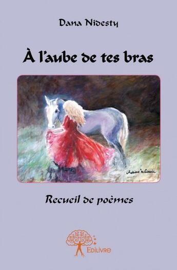 Couverture du livre « À l'aube de tes bras » de Dana Nidesty aux éditions Edilivre-aparis