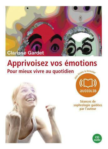 Couverture du livre « Apprivoisez vos émotions » de Clarisse Gardet aux éditions Audiolib