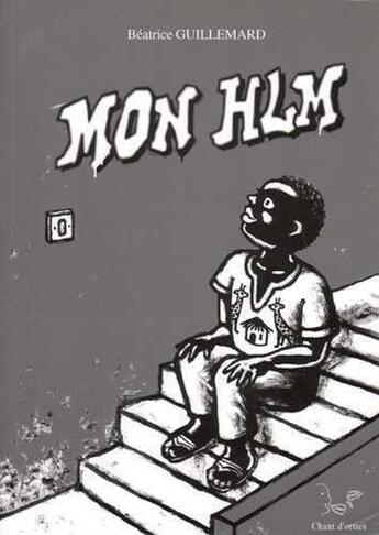 Couverture du livre « Mon HLM » de Beatrice Guillemard aux éditions Chant D'orties