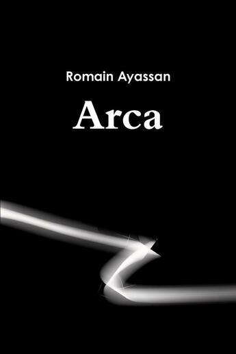 Couverture du livre « Arca » de Romain Ayassan aux éditions Lulu