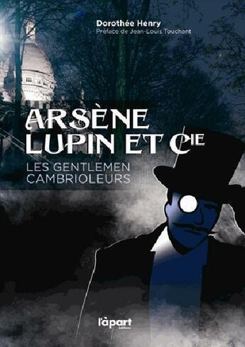 Couverture du livre « Arsène Lupin et cie, gentlemen cambrioleurs » de Dorothee Henry aux éditions L'a Part Buissonniere