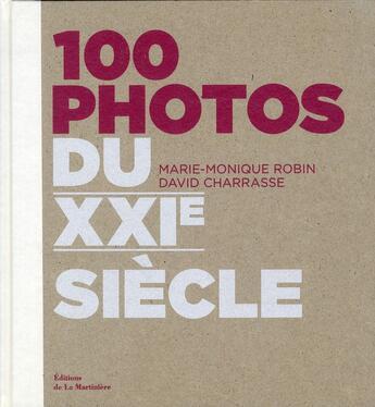 Couverture du livre « 100 photos du XXI siècle » de David Charasse et Marie-Dominique Robin aux éditions La Martiniere