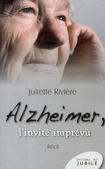 Couverture du livre « Alzheimer, l'invité imprévu » de Juliette Riviere aux éditions Jubile