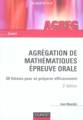Couverture du livre « Agregation De Mathematiques ; Epreuve Orale ; 68 Themes Pour Se Preparer Efficacement (2e Edition) » de Ivan Nourdin aux éditions Dunod