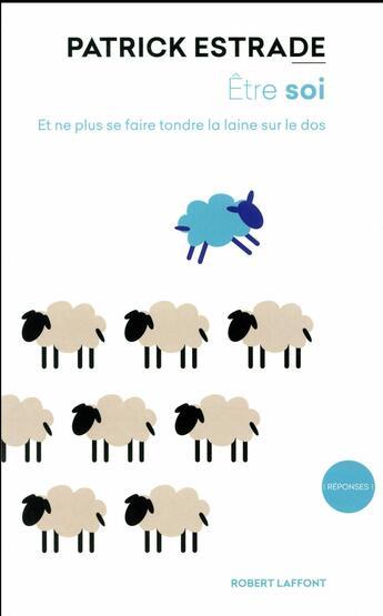 Couverture du livre « Être soi ; et ne plus se faire tondre la laine sur le dos » de Patrick Estrade aux éditions Robert Laffont