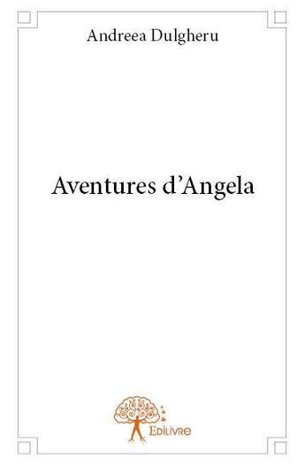 Couverture du livre « Aventures d'Angela » de Andreea Dulgheru aux éditions Edilivre-aparis