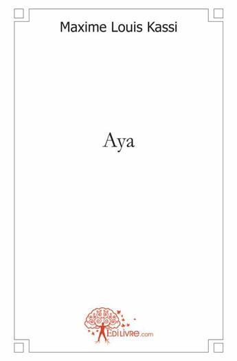 Couverture du livre « Aya » de Maxime Louis Kassi aux éditions Edilivre-aparis