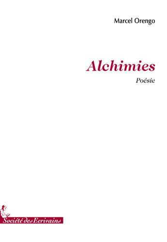 Couverture du livre « Alchimies » de Marcel Orengo aux éditions Societe Des Ecrivains