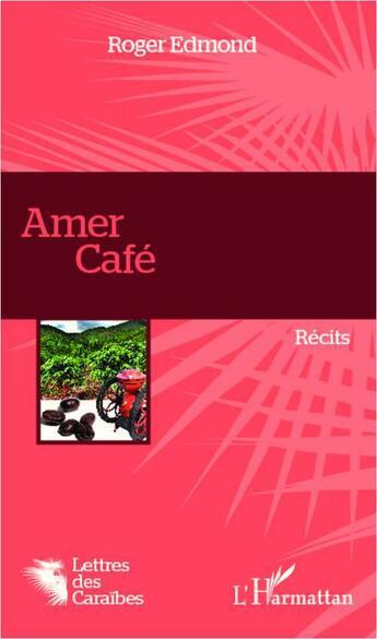 Couverture du livre « Amer café » de Roger Edmond aux éditions L'harmattan