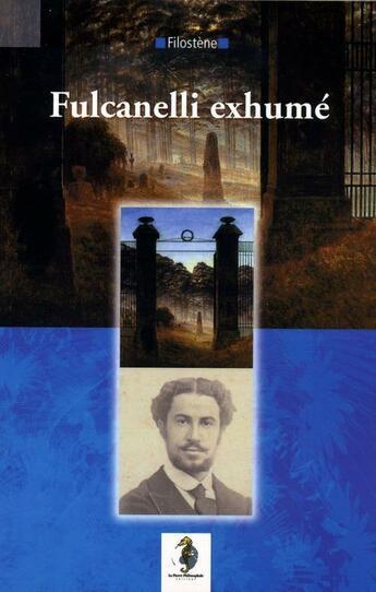 Couverture du livre « Fulcanelli exhumé » de Filostene aux éditions Editions La Pierre Philosophale
