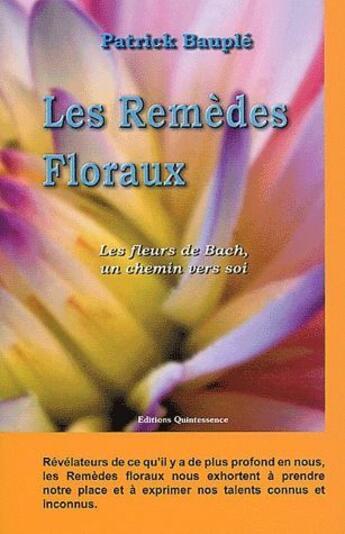 Couverture du livre « Les remèdes floraux ; les fleurs de bach, un chemin vers soi » de Patrick Bauple aux éditions Quintessence
