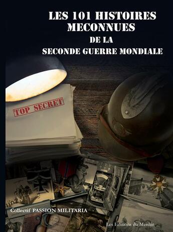 Couverture du livre « 101 histoires méconnues de la Seconde Guerre Mondiale » de Collectif aux éditions Du Menhir