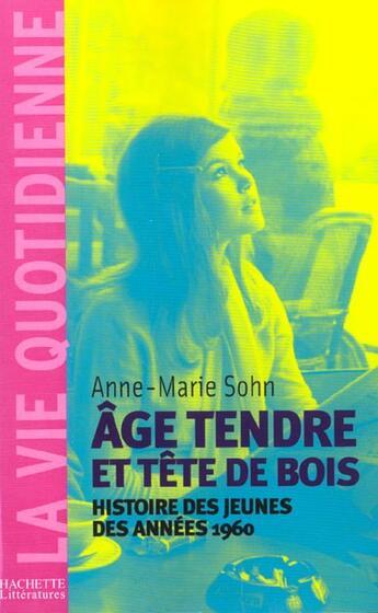 Couverture du livre « Age Tendre Et Tetes De Bois ; Histoire Des Jeunes Des Annees 1960 » de Anne-Marie Sohn aux éditions Hachette Litteratures