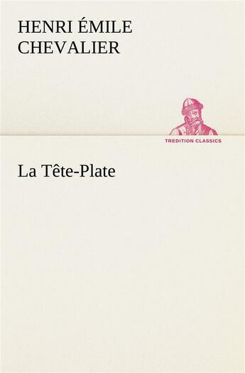 Couverture du livre « La Tete Plate » de Chevalier H aux éditions Tredition