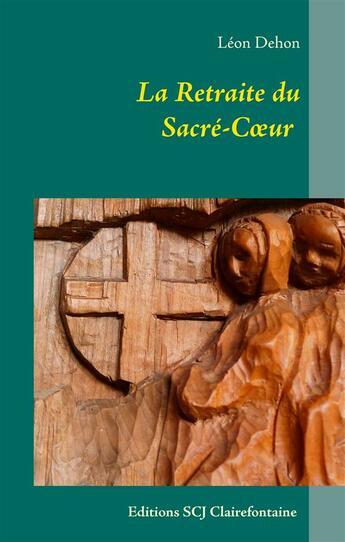 Couverture du livre « La Retraite Du Sacre Coeur » de Leon Dehon aux éditions Books On Demand