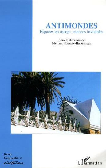 Couverture du livre « Revue Geographie Et Cultures T.57 ; Antimondes ; Espaces En Marge, Espaces Invisibles » de Myriam Houssay-Holzschuch aux éditions L'harmattan