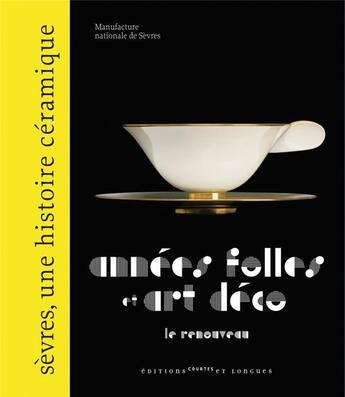 Couverture du livre « Années folles et art déco ; le renouveau » de Manufacture Sevres aux éditions Courtes Et Longues