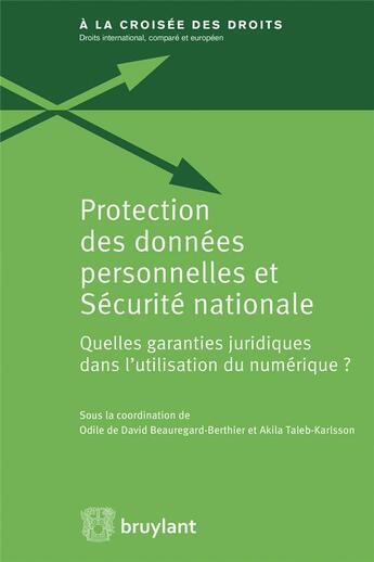 Couverture du livre « Protection des donnees personnelles et sécurité nationale ; quelles garanties juridiques dans l'utilisation du numérique ? » de Odile De David Beauregard-Berthier et Akila Taleb-Karlsson aux éditions Bruylant