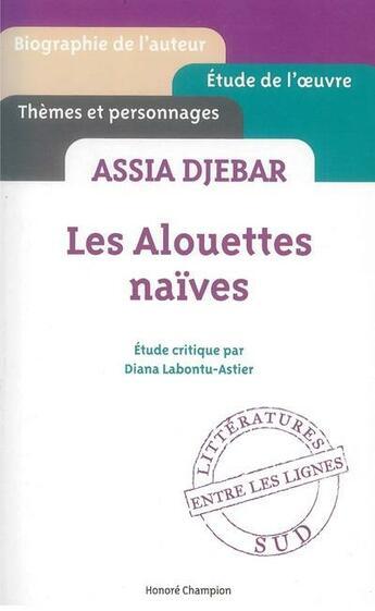 Couverture du livre « Assia Djebar ; les alouettes naïves » de Diana Labontu-Astier aux éditions Honore Champion