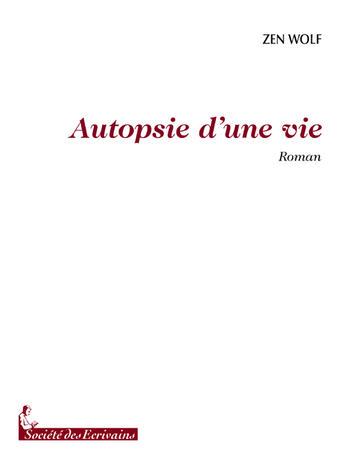 Couverture du livre « Autopsie d'une vie » de Jeandre Zen Wolf aux éditions Societe Des Ecrivains