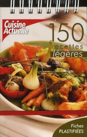 Couverture du livre « 150 recettes légères ; chevalet cuisine actuelle » de Collectif aux éditions Cuisine Actuelle