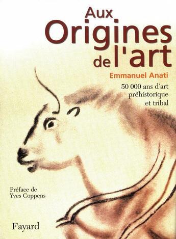 Couverture du livre « Aux origines de l'art - 50 000 ans d'art prehistorique et tribal » de Emmanuel Anati aux éditions Fayard