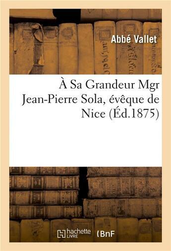 Couverture du livre « A sa grandeur mgr jean-pierre sola, eveque de nice » de Vallet aux éditions Hachette Bnf