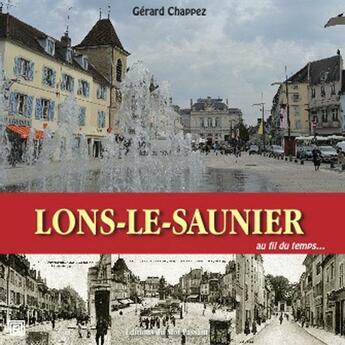 Couverture du livre « Les rues de Lons le Saunier au fil du temps » de Gerard Chappez aux éditions Editions Du Mot Passant