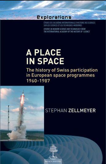 Couverture du livre « A place in space ; the history of Swiss participation in European space programmes 1960-1987 » de Stephan Zellmeyer aux éditions Beauchesne