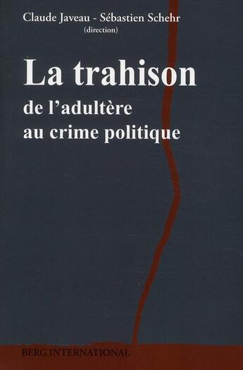 Couverture du livre « La trahison ; de l'adultère au crime politique » de Sebastien Schehr et Claude Javeau aux éditions Berg International