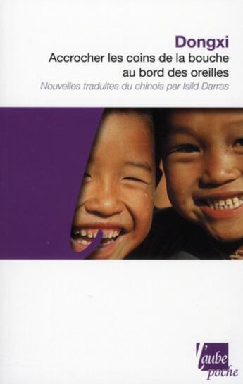 Couverture du livre « Accrocher les coins de la bouche au bord des oreilles » de Dong Xi aux éditions Editions De L'aube