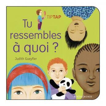 Couverture du livre « Tu ressembles a quoi ? » de Judith Gueyfier aux éditions Rue Du Monde