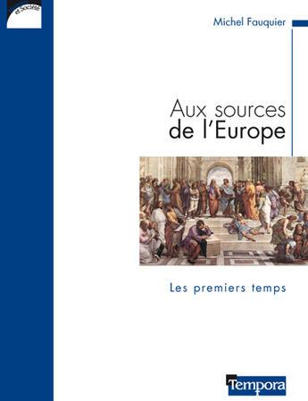 Couverture du livre « Aux sources de l'Europe ; les premiers temps » de Fauquier M aux éditions Artege