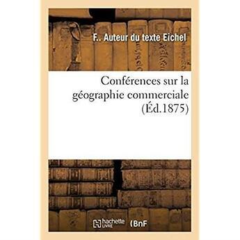 Couverture du livre « Conferences sur la geographie commerciale » de Eichel F aux éditions Hachette Bnf