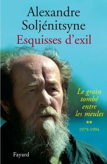 Couverture du livre « Esquisses d'exil ; 1979-1994 » de Alexandre Soljenitsyne aux éditions Fayard