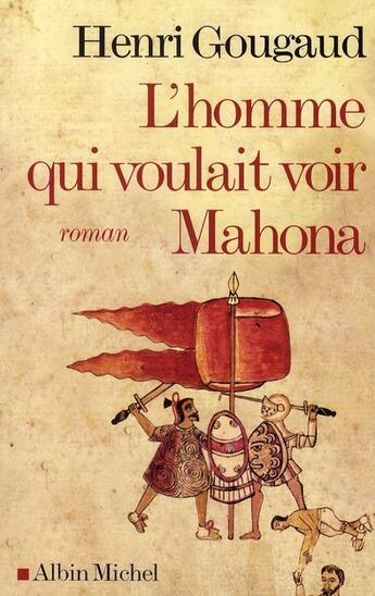 Couverture du livre « L'homme qui voulait voir Mahona » de Henri Gougaud aux éditions Albin Michel
