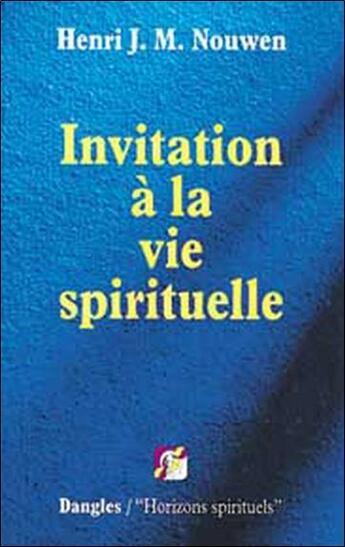Couverture du livre « Invitation a la vie spirituelle » de Henri Joseph Machiel Nouwen aux éditions Dangles