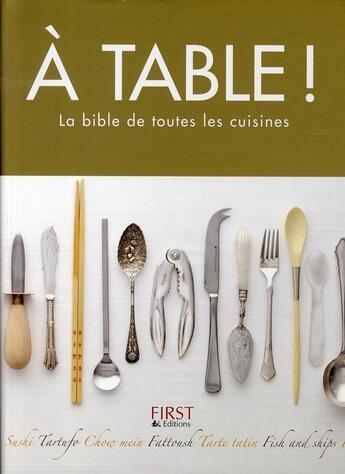 Couverture du livre « À table ! la bible de toutes les cuisines » de Collectif aux éditions First