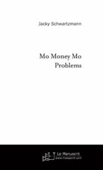 Couverture du livre « Mo money mo problems » de Jacky Schwartzmann aux éditions Le Manuscrit