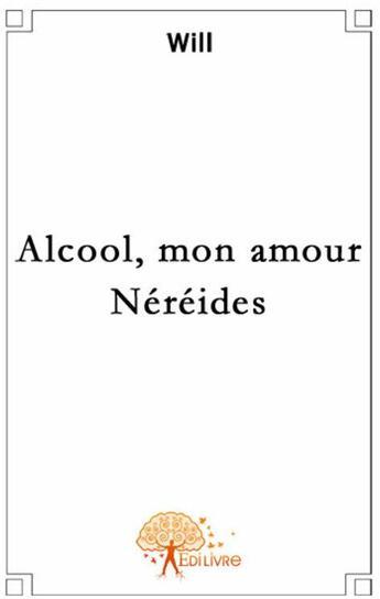 Couverture du livre « Alcool, mon amour ; Néréides » de Will aux éditions Edilivre-aparis