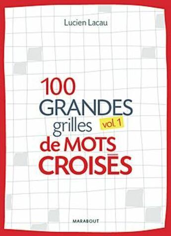Couverture du livre « 100 grandes grilles de mots croisés t.1 » de Lacau-L aux éditions Marabout